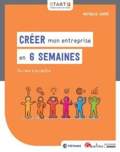 Créer mon entreprise en 6 semaines - Nathalie Carré